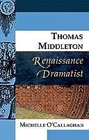 Thomas Middleton, Renaissance Dramatist