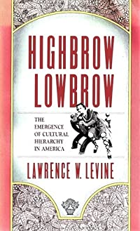 Highbrow/Lowbrow: The Emergence of Cultural Hierarchy in America