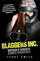 Blaggers Inc.   Britain S Biggest Armed Robberies