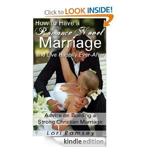 How to Have a Romance Novel Marriage and Live Happily Ever-After - Advice on Building a Strong Christian Marriage