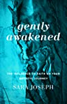 Gently Awakened by Sara  Joseph