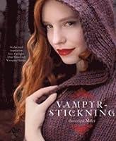 Vampyrstickning: Sticka med inspiration från Twilight, True Blood och Vampire Dairies
