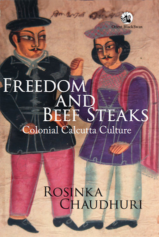 Freedom and Beef Steaks : Colonial Calcutta Culture