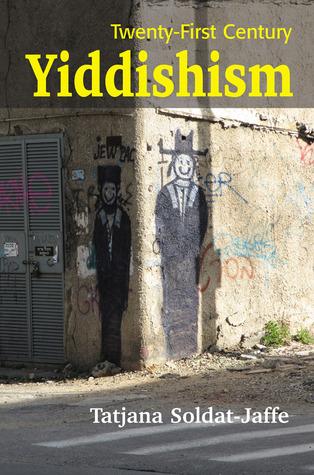 Twenty-First Century Yiddishism: Language, Identity, and the New Jewish Studies Tatjana Soldat-Jaffe