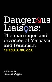 Dangerous Liaisons: The Marriages and Divorces of Marxism and Feminism