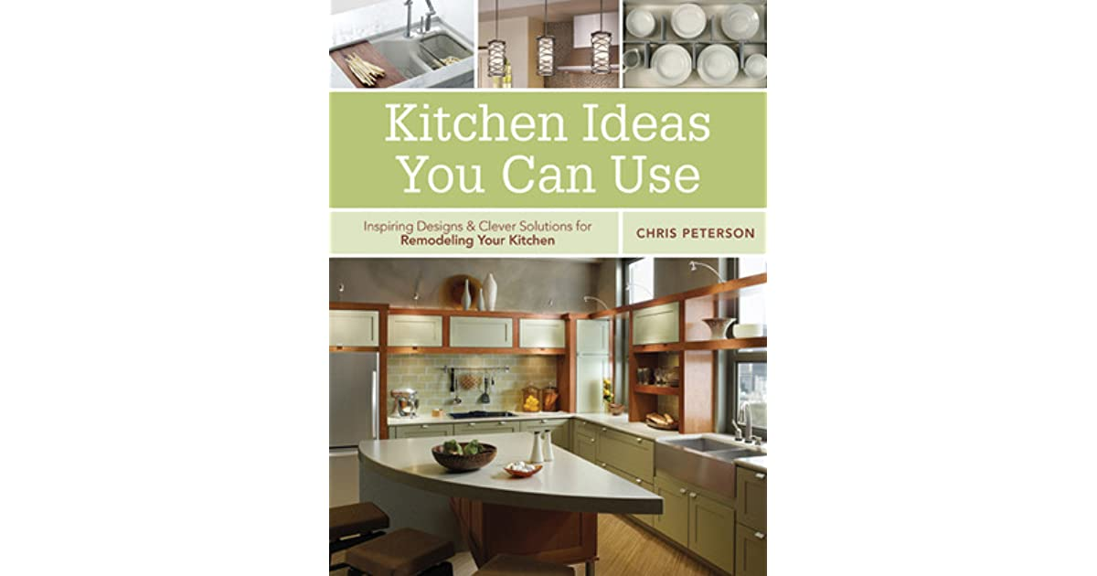 Kitchen Ideas You Can Use Chris Peterson kitchen ideas you can use: inspiring designs & clever solutions