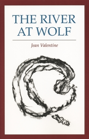 The River at Wolf  by  Jean Valentine