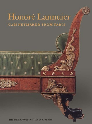 Honore Lannuier Cabinetmaker from Paris The Life and Work of a French Ebeniste in Federal New York