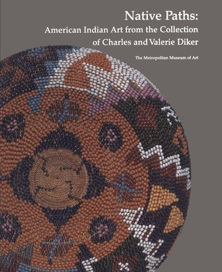 Native Paths American Indian Art from the Collection of Charles and Valerie Diker
