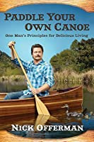 Paddle Your Own Canoe: One Man's Principles for Delicious Living