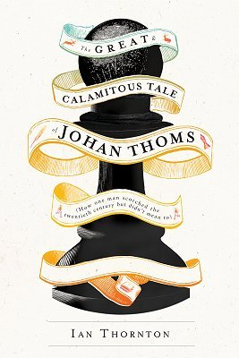 The Great & Calamitous Tale of Johan Thoms: How One Man Scorched the Twentieth Century But Didn't Mean To