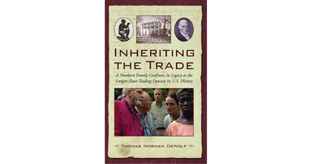 Inheriting the trade a northern family confronts its legacy as the inheriting the trade a northern family confronts its legacy as the largest slave trading dynasty in us history by thomas norman dewolf fandeluxe Images