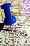 The Denver Cereal by Claudia Hall Christian