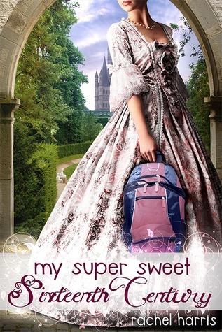 My Super Sweet Sixteenth Century (My Super Sweet Sixteenth Century, #1)