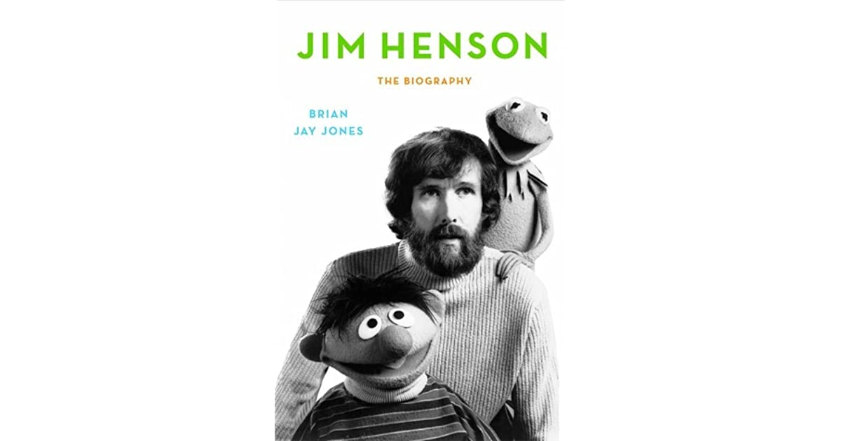 Jim Henson The Biography By Brian Jay Jones