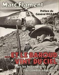 ...Et Le Baroud Vint Du Ciel: avec les hélicoptères de combat en Algérie