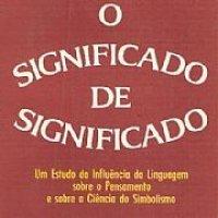 O Significado de Significado: Um Estudo da Influência da Linguagem Sobre o Pensamento e Sobre a Ciência do Simbolismo
