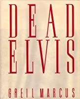 Dead Elvis: A Chronicle of a Cultural Obsession