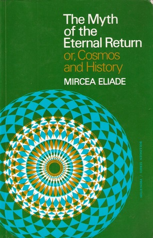 The Myth of the Eternal Return or, Cosmos and History
