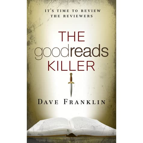 The Goodreads Killer by Dave Franklin — Reviews, Discussion, Bookclubs, Lists