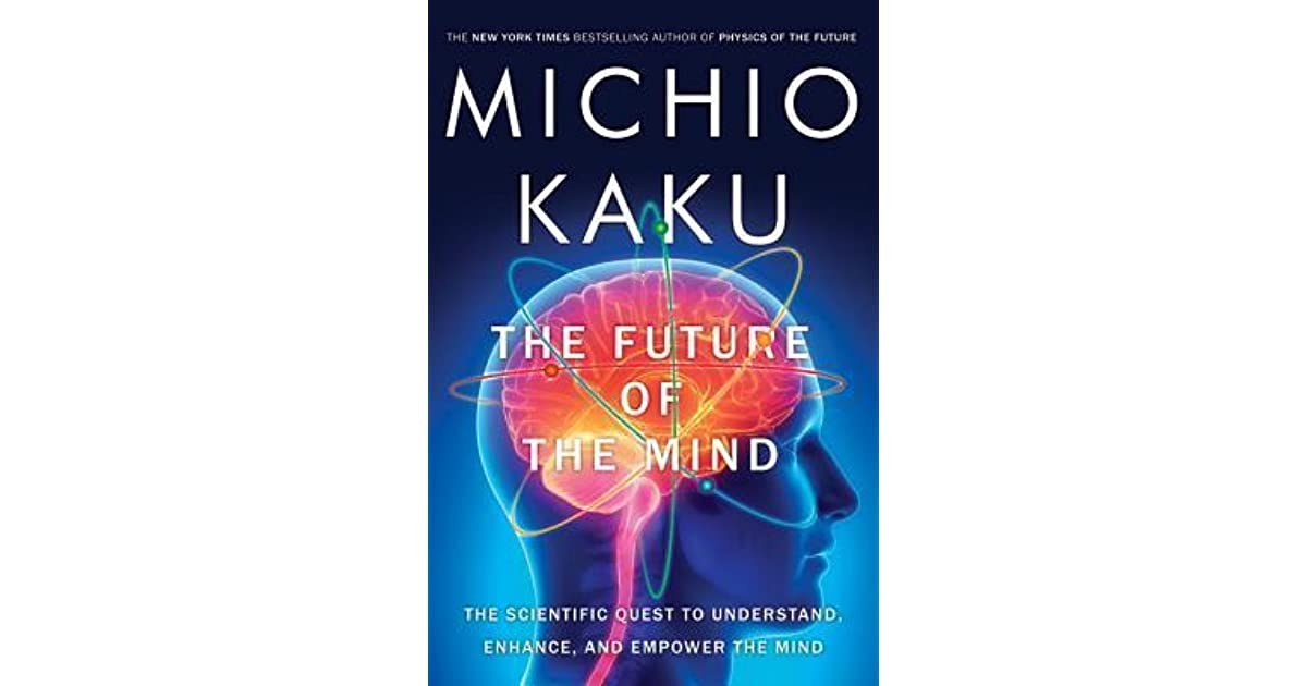 The future of the mind the scientific quest to understand enhance the future of the mind the scientific quest to understand enhance and empower the mind by michio kaku fandeluxe Image collections
