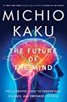 The Future of the Mind: The Scientific Quest to Understand, Enhance, and Empower the Mind ebook download free