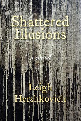 Shattered Illusions by Leigh Hershkovich