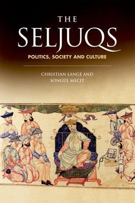 The Seljuqs Politics Society and Culture