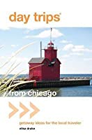 Day Trips (R) from Chicago: Getaway Ideas for the Local Traveler