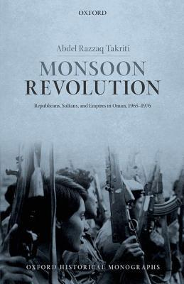 Monsoon Revolution Republicans, Sultans, and Empires in Oman, 1965-1976