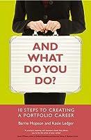 And What Do You Do?: Ten Steps to Creating a Portfolio Career