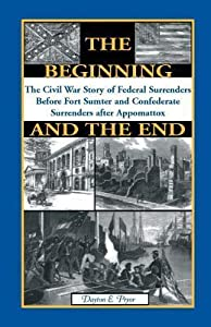 The Beginning And The End: The Civil War Story Of Federal Surrenders Before Fort Sumter And Confederate Surrenders After Appomattox