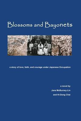 Blossoms and Bayonets: A Story of Love, Faith and Courage Under Japanese Occupation