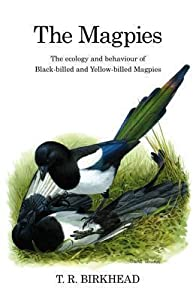 The Magpies: The Ecology and Behaviour of Black-Billed and Yellow-Billed Magpies: The Ecology and Behaviour of Black-Billed and Yellow-Billed Magpies