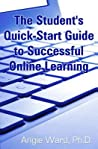 The Student's Quick-Start Guide to Successful Online Learning