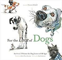 For the Love of Dogs: An A-To-Z Primer for Dog Lovers of All Ages