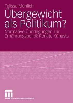 Ubergewicht ALS Politikum?: Normative Uberlegungen Zur Ernahrungspolitik Renate Kunasts