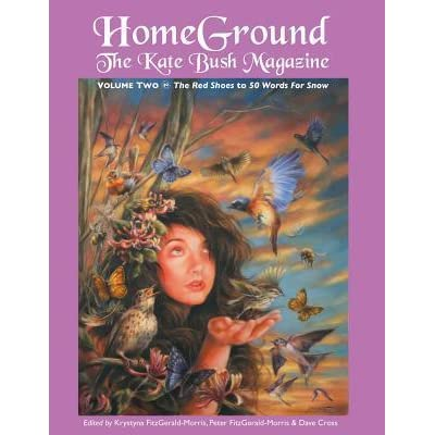 Download Homeground The Kate Bush Magazine Anthology Volume Two The Red Shoes To 50 Words For Snow By Krystyna Fitzgerald Morris