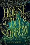 House of Ivy & Sorrow by Natalie Whipple