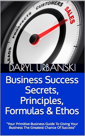 Business Success Secrets, Principles, Formulas & Ethos: Your Primitive Business Guide To Giving Your Business The Greatest Chance Of Success (PrimitiveBusiness.com #2)