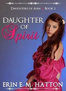 Daughter of Spirit (Daughters of Alba, #3)