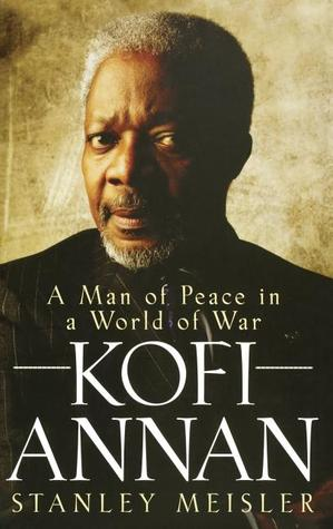 Kofi Annan A Man Of Peace In A World Of War By Stanley Meisler