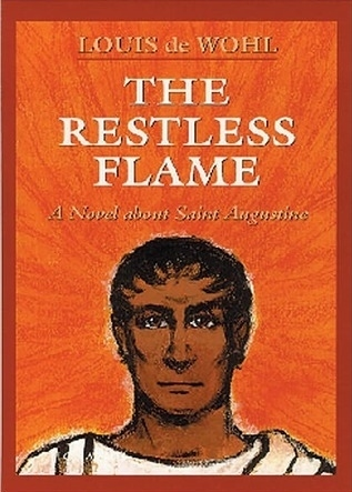 The Restless Flame: A Novel About Saint Augustine