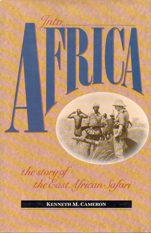 Into Africa: The Story of the East African Safari by Kenneth
