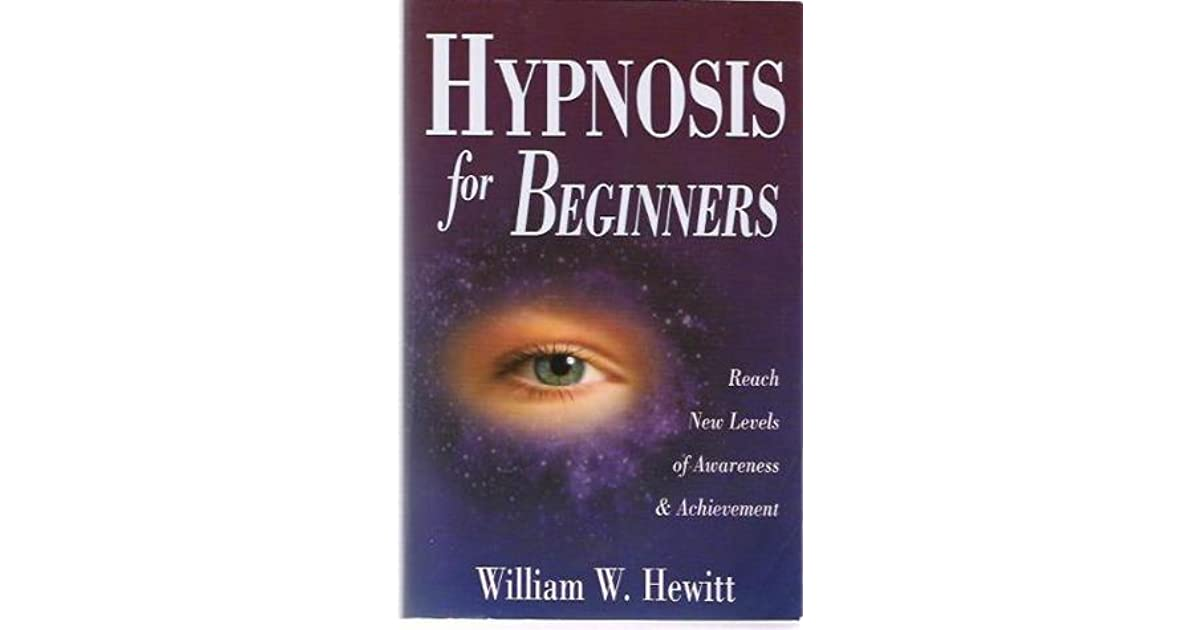 Hypnosis for Beginners: Reach New Levels of Awareness ...