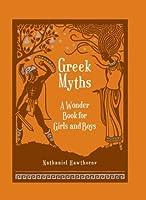 Greek Myths: A Wonder Book for Girls & Boys