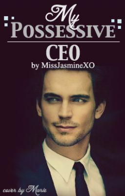 My Possessive CEO by MissJasmineXO