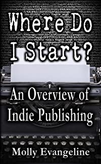 Where Do I Start? An Overview of Indie Publishing