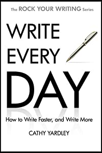 Write Every Day: How to Write Faster, and Write More