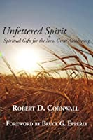 Unfettered Spirit:  Spiritual Gifts for the New Great Awakening